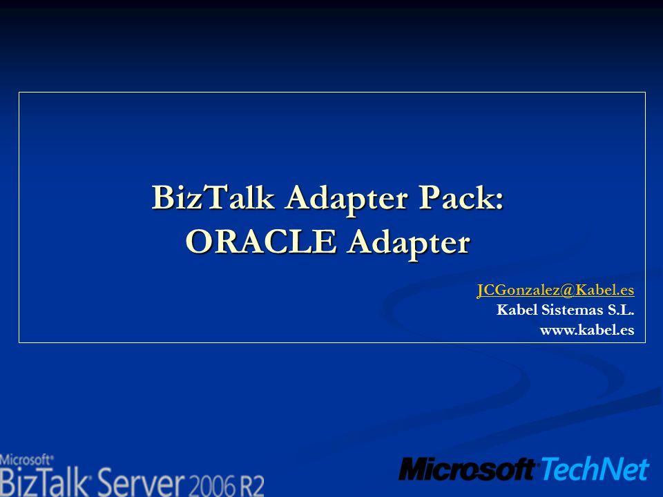 BizTalk Adapter Pack: ORACLE Adapter JCGonzalez@Kabel.es Kabel Sistemas S.L. www.kabel.es