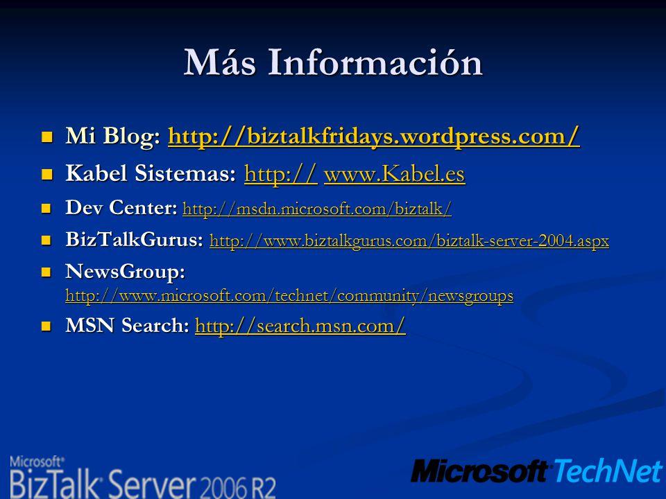 Más Información Mi Blog: http://biztalkfridays.wordpress.com/ Mi Blog: http://biztalkfridays.wordpress.com/http://biztalkfridays.wordpress.com/ Kabel