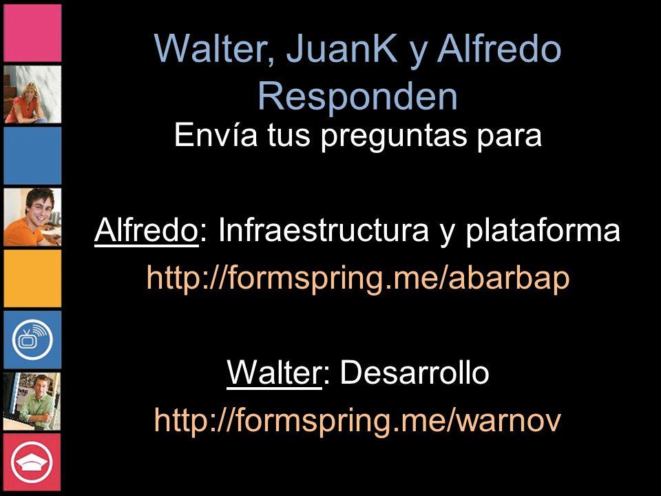 Walter, JuanK y Alfredo Responden Envía tus preguntas para Alfredo: Infraestructura y plataforma http://formspring.me/abarbap Walter: Desarrollo http://formspring.me/warnov
