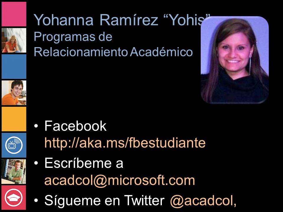 Yohanna Ramírez Yohis Programas de Relacionamiento Académico Facebook http://aka.ms/fbestudiante Escríbeme a acadcol@microsoft.com Sígueme en Twitter @acadcol, @yohis