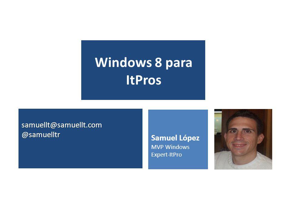 Samuel López MVP Windows Expert-ItPro Windows 8 para ItPros samuellt@samuellt.com@samuelltr