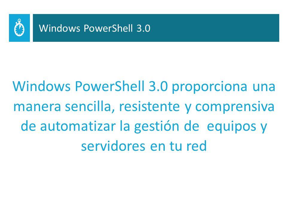 Windows PowerShell 3.0 proporciona una manera sencilla, resistente y comprensiva de automatizar la gestión de equipos y servidores en tu red Windows PowerShell 3.0