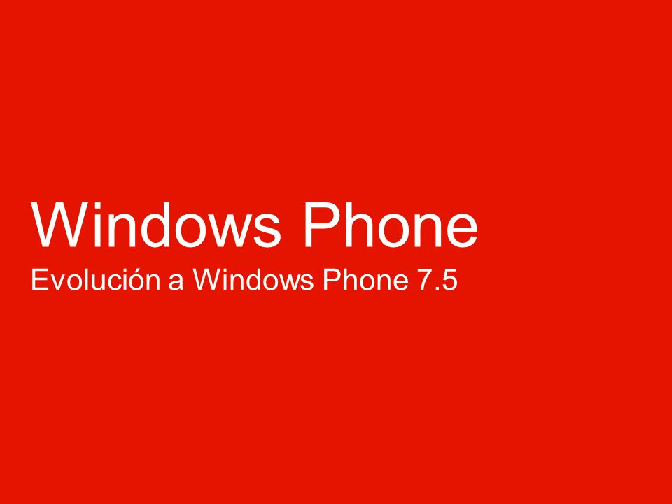 Windows Phone Evolución a Windows Phone 7.5