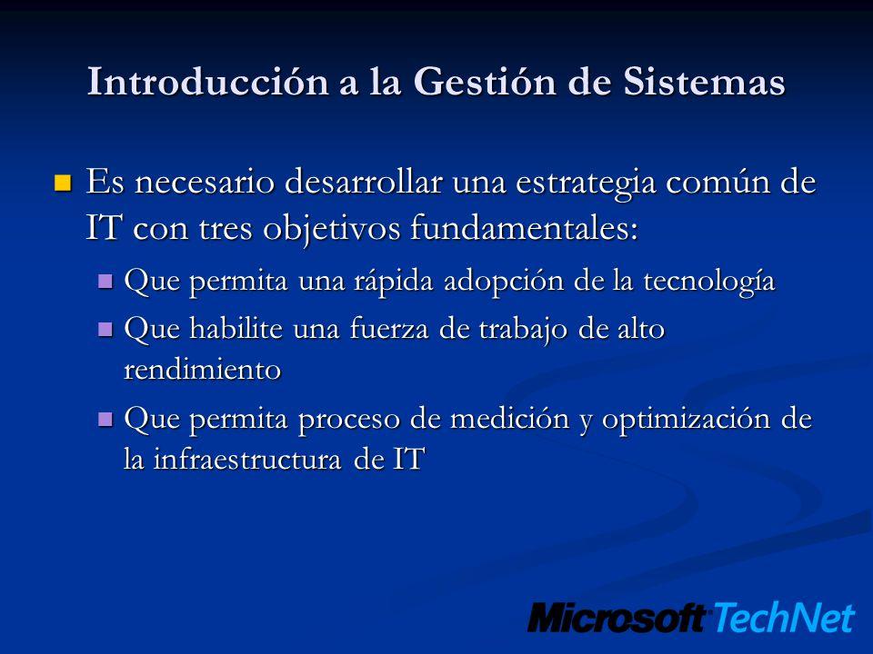 Introducción a la Gestión de Sistemas Es necesario desarrollar una estrategia común de IT con tres objetivos fundamentales: Es necesario desarrollar u