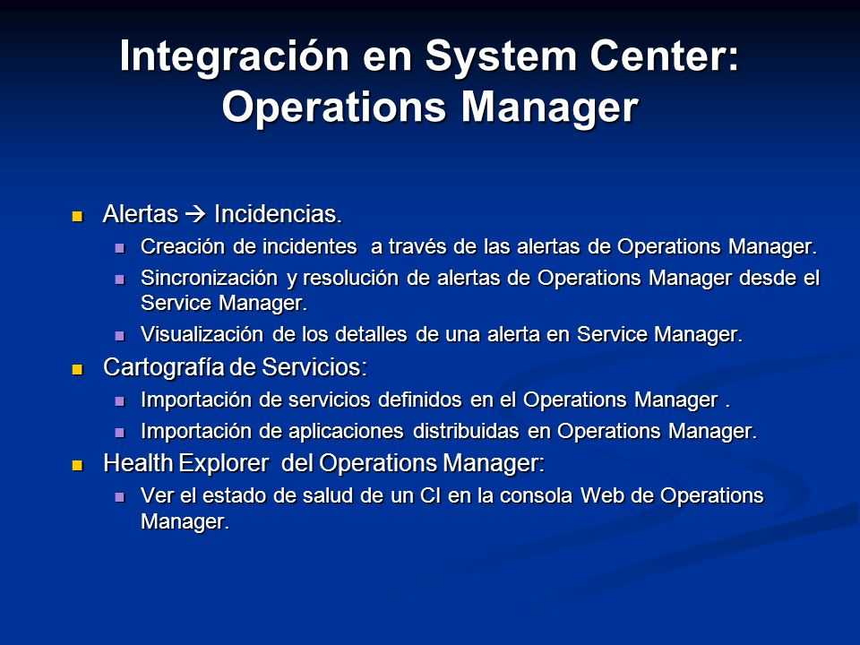 Integración en System Center: Operations Manager Alertas Incidencias. Alertas Incidencias. Creación de incidentes a través de las alertas de Operation