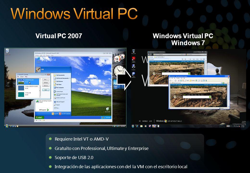 Virtual PC 2007Windows Virtual PC Windows 7 Requiere Intel VT o AMD-V Gratuito con Professional, Ultimate y Enterprise Soporte de USB 2.0 Integración