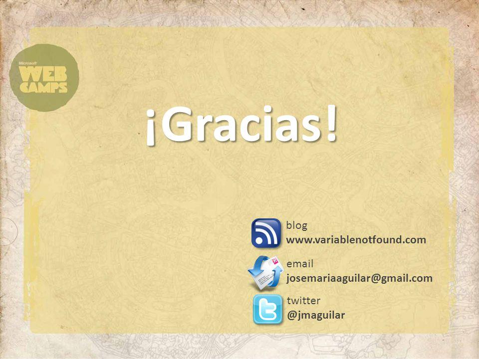¡Gracias! twitter @jmaguilar email josemariaaguilar@gmail.com blog www.variablenotfound.com