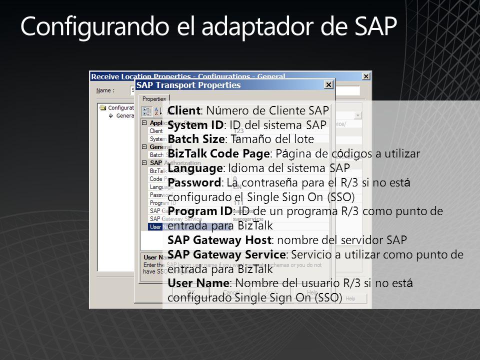 Configurando el adaptador de SAP Client: N ú mero de Cliente SAP System ID: ID del sistema SAP Batch Size: Tama ñ o del lote BizTalk Code Page: P á gi