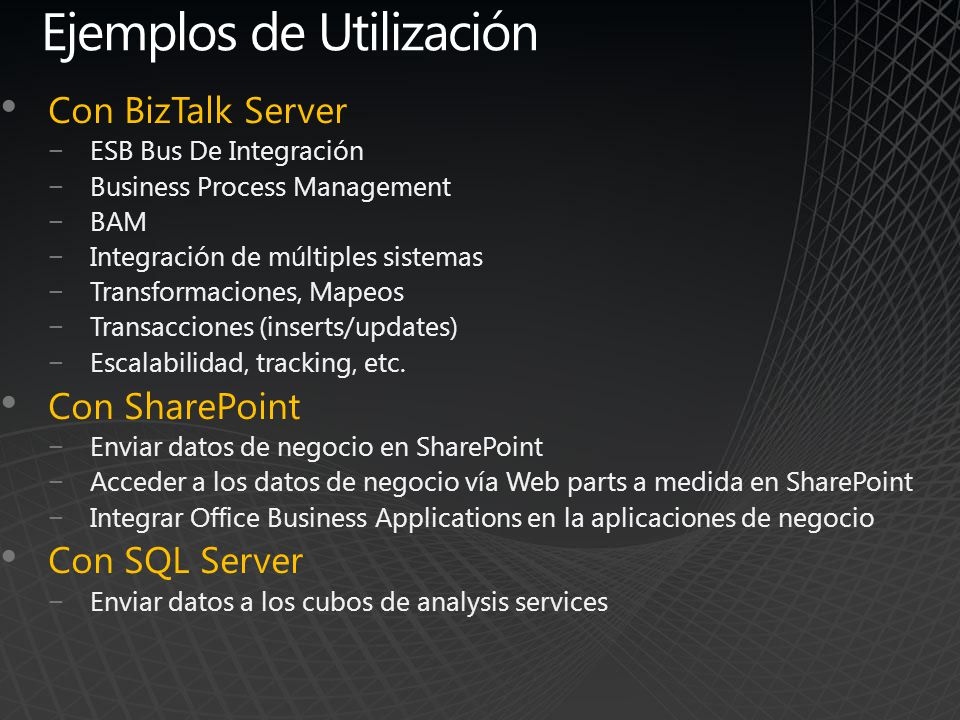 Ejemplos de Utilización Con BizTalk Server ESB Bus De Integración Business Process Management BAM Integración de múltiples sistemas Transformaciones,