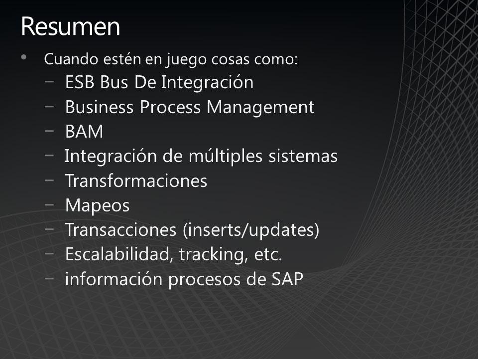 Resumen Cuando estén en juego cosas como: ESB Bus De Integración Business Process Management BAM Integración de múltiples sistemas Transformaciones Ma