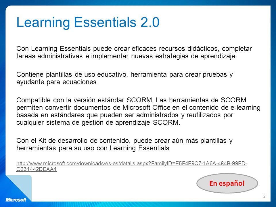 Learning Essentials 2.0 Con Learning Essentials puede crear eficaces recursos didácticos, completar tareas administrativas e implementar nuevas estrat
