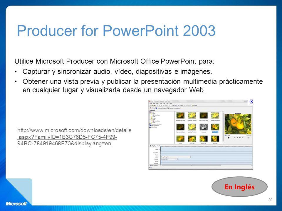 Producer for PowerPoint 2003 Utilice Microsoft Producer con Microsoft Office PowerPoint para: Capturar y sincronizar audio, vídeo, diapositivas e imág