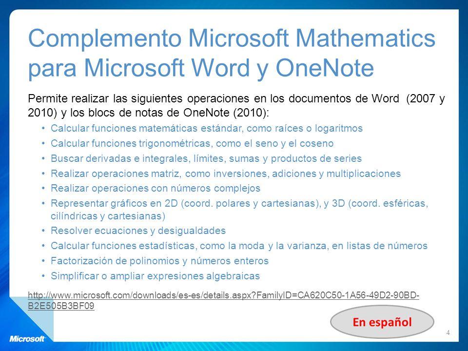 Complemento Microsoft Mathematics para Microsoft Word y OneNote Permite realizar las siguientes operaciones en los documentos de Word (2007 y 2010) y