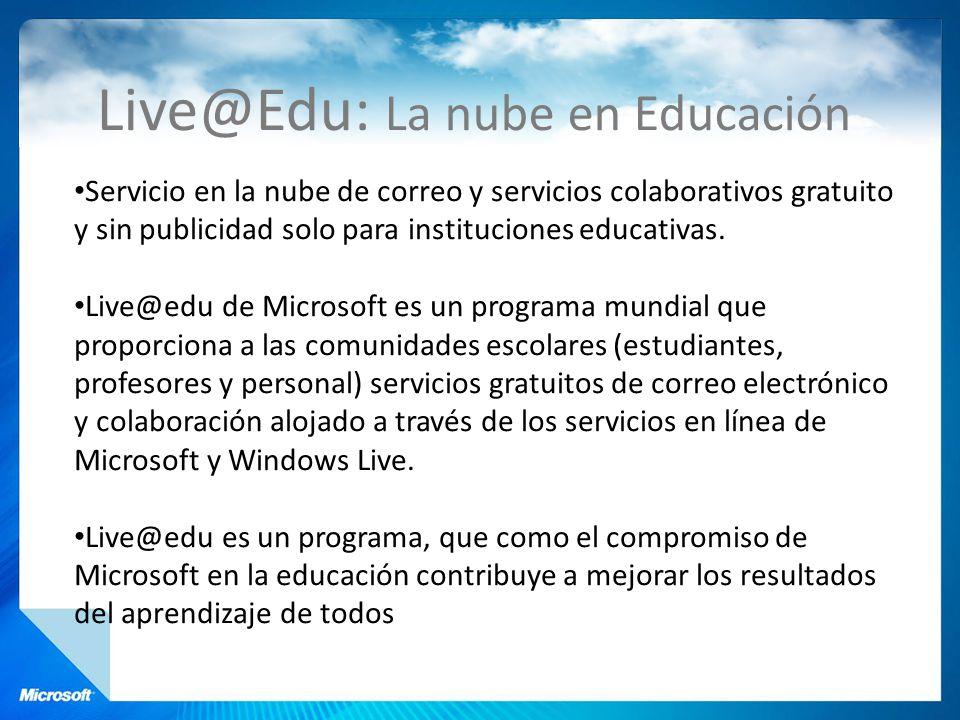 Live@Edu: La nube en Educación Servicio en la nube de correo y servicios colaborativos gratuito y sin publicidad solo para instituciones educativas. L