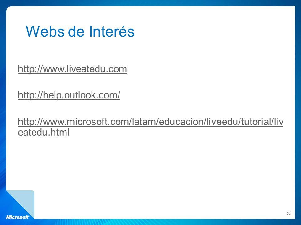http://www.liveatedu.com http://help.outlook.com/ http://www.microsoft.com/latam/educacion/liveedu/tutorial/liv eatedu.html 56 Webs de Interés