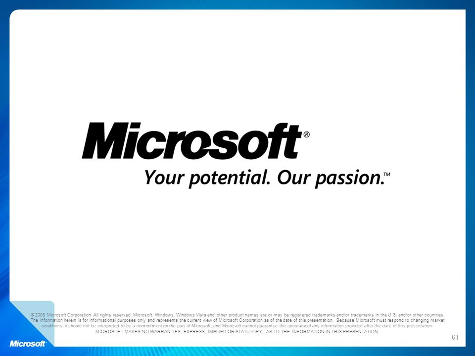 61 © 2008 Microsoft Corporation. All rights reserved. Microsoft, Windows, Windows Vista and other product names are or may be registered trademarks an