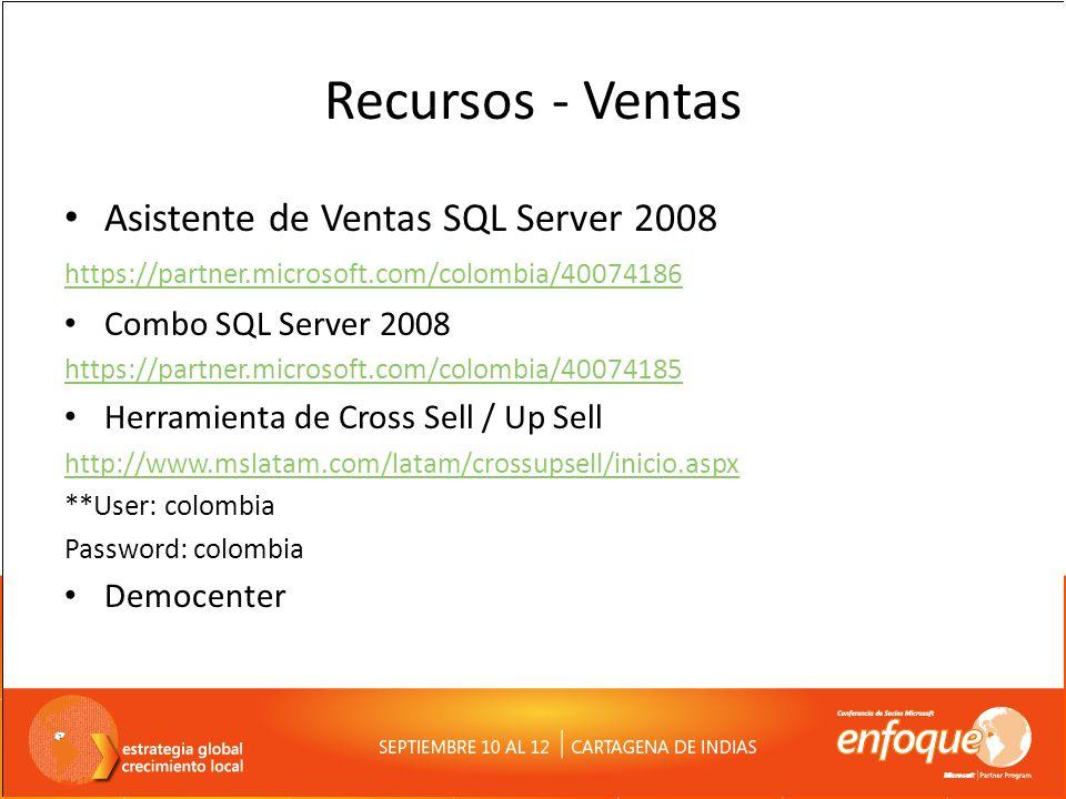 Recursos - Ventas Asistente de Ventas SQL Server 2008 https://partner.microsoft.com/colombia/40074186 Combo SQL Server 2008 https://partner.microsoft.com/colombia/40074185 Herramienta de Cross Sell / Up Sell http://www.mslatam.com/latam/crossupsell/inicio.aspx **User: colombia Password: colombia Democenter