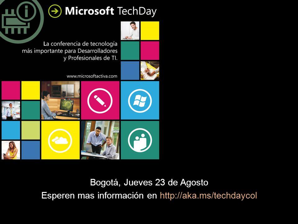 Bogotá, Jueves 23 de Agosto Esperen mas información en http://aka.ms/techdaycol