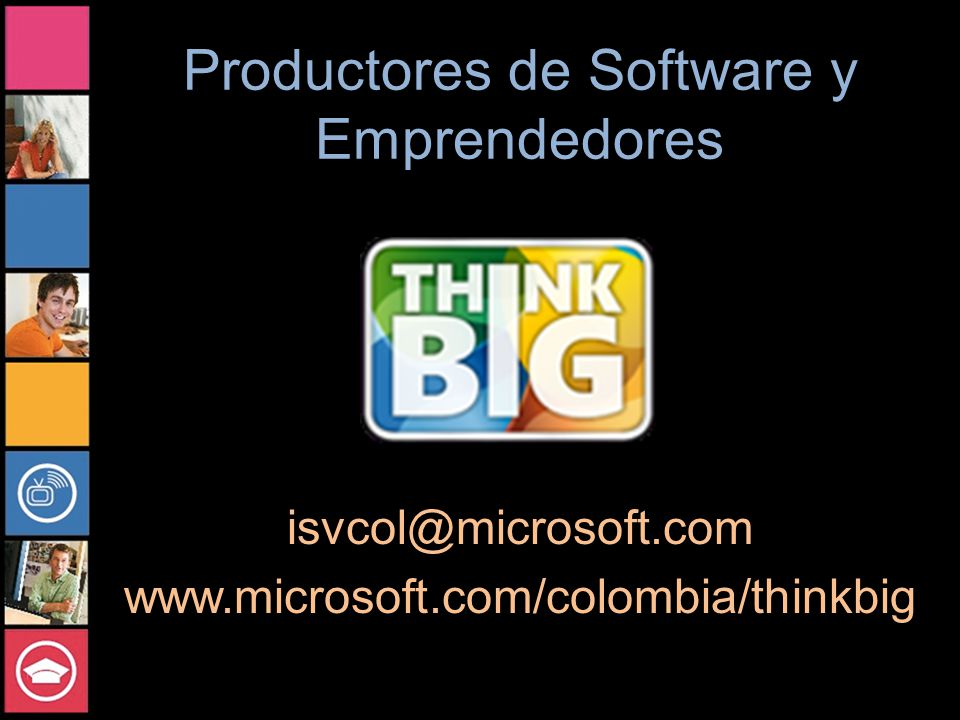 Productores de Software y Emprendedores isvcol@microsoft.com www.microsoft.com/colombia/thinkbig
