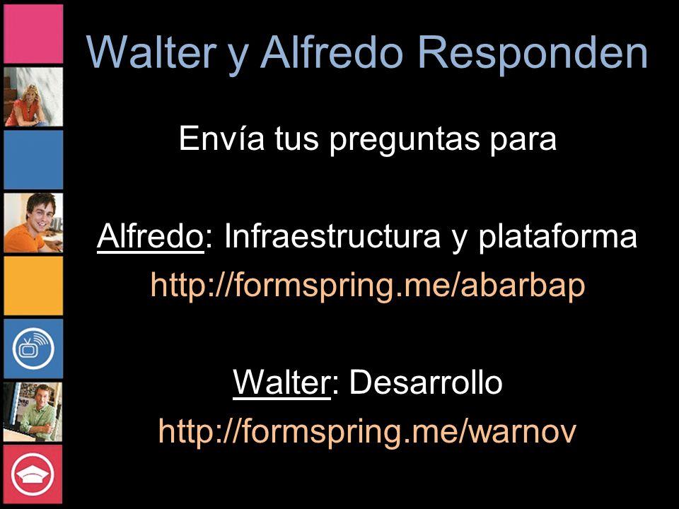 Walter y Alfredo Responden Envía tus preguntas para Alfredo: Infraestructura y plataforma http://formspring.me/abarbap Walter: Desarrollo http://formspring.me/warnov