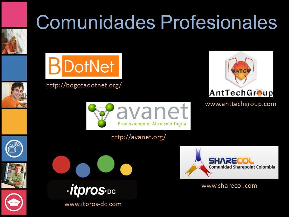 Comunidades Profesionales www.anttechgroup.com www.sharecol.com http://avanet.org/ http://bogotadotnet.org/ www.itpros-dc.com