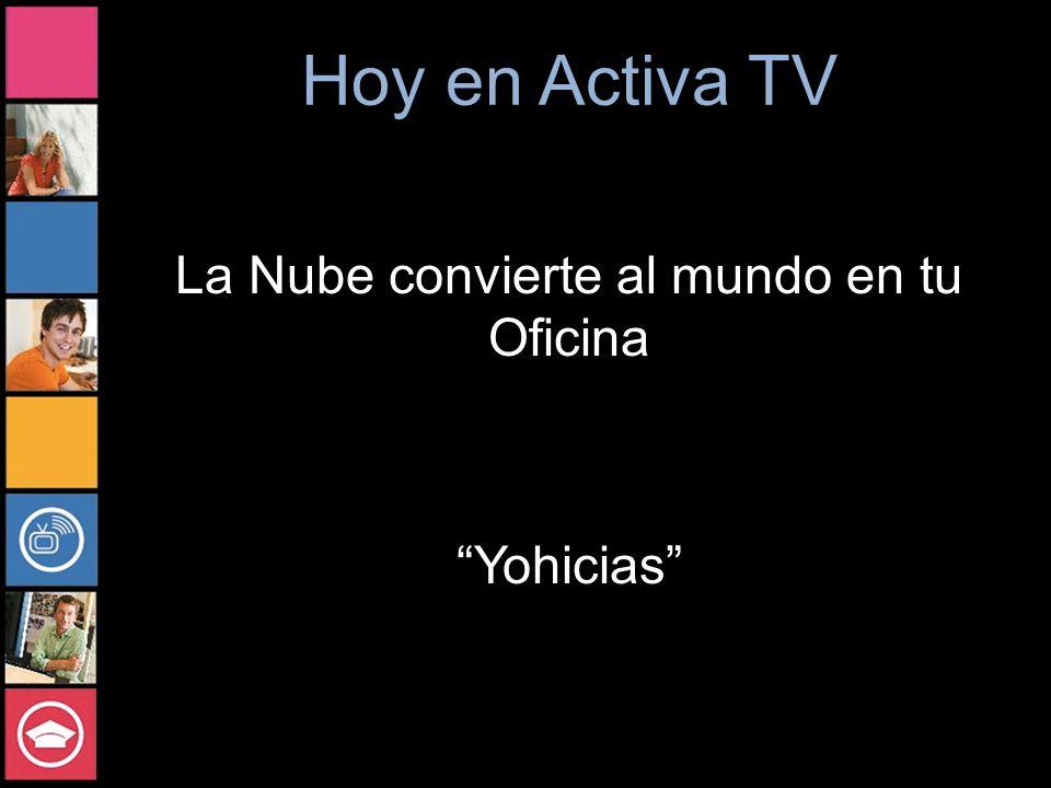 Hoy en Activa TV La Nube convierte al mundo en tu Oficina Yohicias