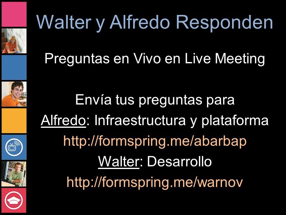 Walter y Alfredo Responden Preguntas en Vivo en Live Meeting Envía tus preguntas para Alfredo: Infraestructura y plataforma http://formspring.me/abarbap Walter: Desarrollo http://formspring.me/warnov