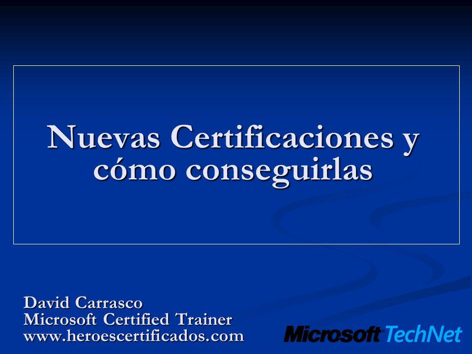 Nuevas Certificaciones y cómo conseguirlas David Carrasco Microsoft Certified Trainer www.heroescertificados.com