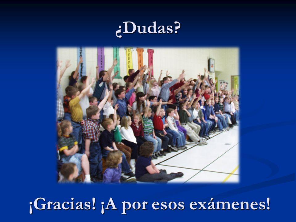 ¿Dudas ¡Gracias! ¡A por esos exámenes!