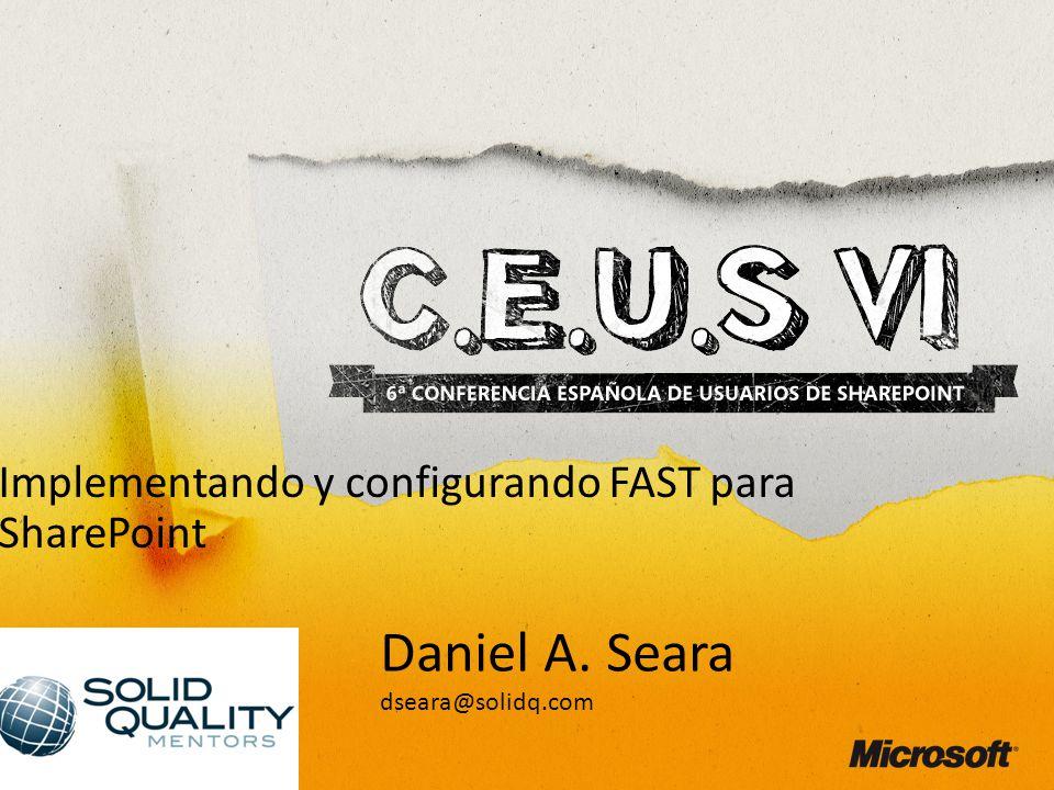 Daniel A. Seara dseara@solidq.com Implementando y configurando FAST para SharePoint