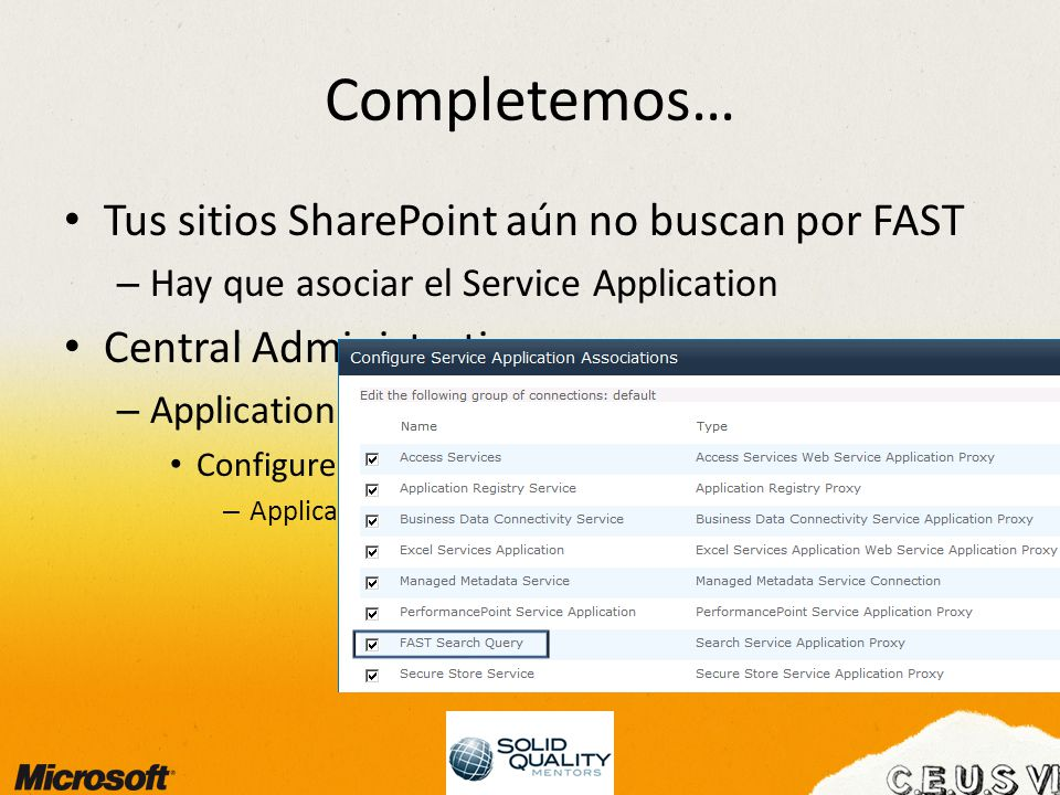 Completemos… Tus sitios SharePoint aún no buscan por FAST – Hay que asociar el Service Application Central Administration – Application Management Configure service application associations – Application Proxy Group (default)