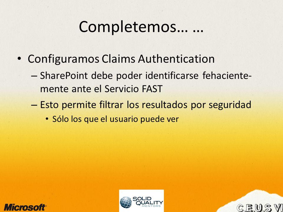 Completemos… … Configuramos Claims Authentication – SharePoint debe poder identificarse fehaciente- mente ante el Servicio FAST – Esto permite filtrar los resultados por seguridad Sólo los que el usuario puede ver