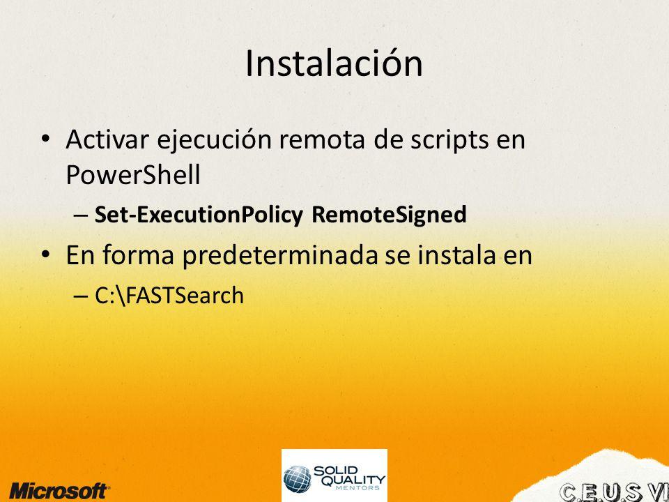 Instalación Activar ejecución remota de scripts en PowerShell – Set-ExecutionPolicy RemoteSigned En forma predeterminada se instala en – C:\FASTSearch
