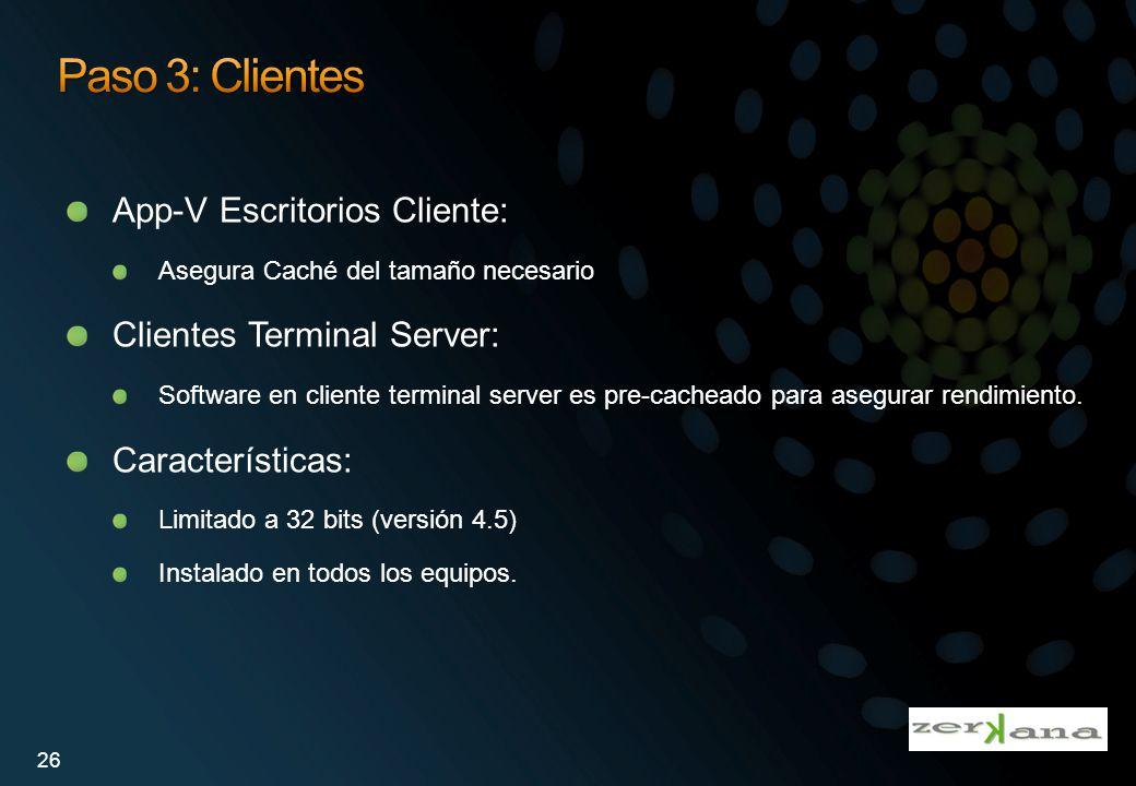 App-V Escritorios Cliente: Asegura Caché del tamaño necesario Clientes Terminal Server: Software en cliente terminal server es pre-cacheado para asegu