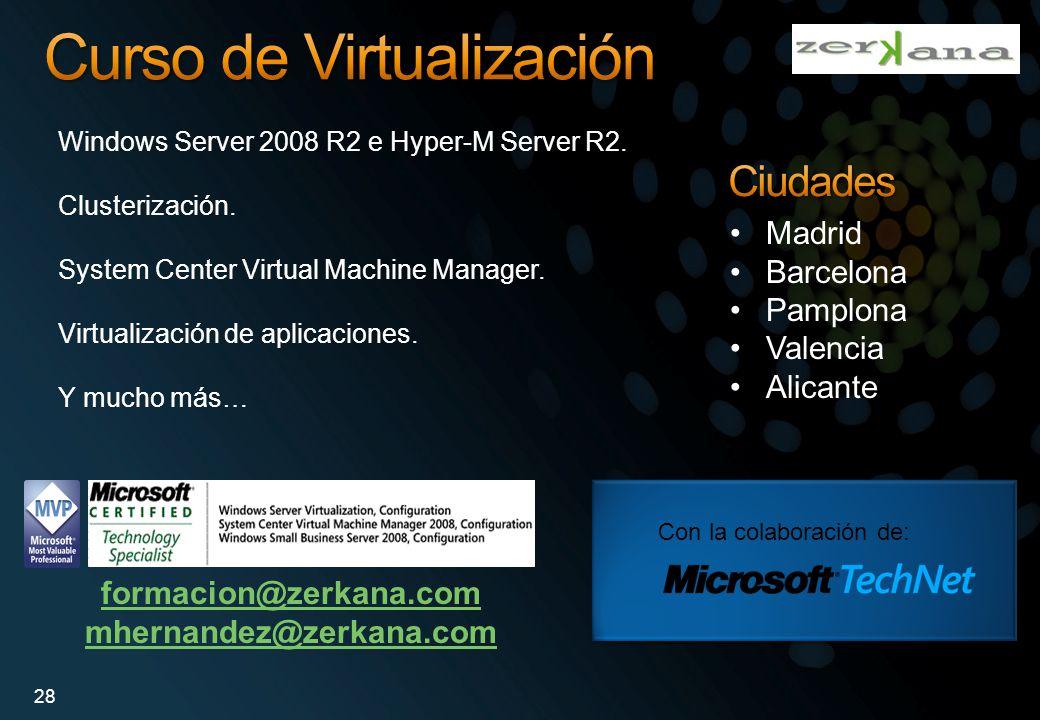 Windows Server 2008 R2 e Hyper-M Server R2. Clusterización. System Center Virtual Machine Manager. Virtualización de aplicaciones. Y mucho más… Madrid