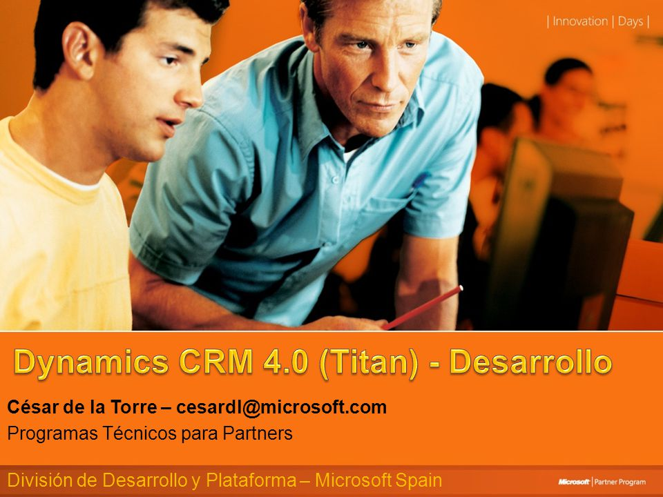 César de la Torre – cesardl@microsoft.com Programas Técnicos para Partners División de Desarrollo y Plataforma – Microsoft Spain