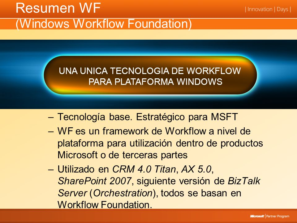 Resumen WF (Windows Workflow Foundation) UNA UNICA TECNOLOGIA DE WORKFLOW PARA PLATAFORMA WINDOWS –Tecnología base.