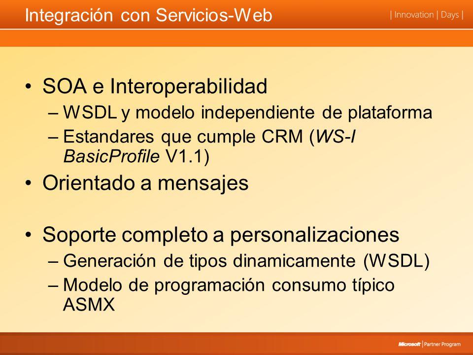 Integración con Servicios-Web SOA e Interoperabilidad –WSDL y modelo independiente de plataforma –Estandares que cumple CRM (WS-I BasicProfile V1.1) Orientado a mensajes Soporte completo a personalizaciones –Generación de tipos dinamicamente (WSDL) –Modelo de programación consumo típico ASMX