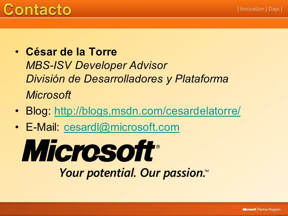 César de la Torre MBS-ISV Developer Advisor División de Desarrolladores y Plataforma Microsoft Blog: http://blogs.msdn.com/cesardelatorre/http://blogs.msdn.com/cesardelatorre/ E-Mail: cesardl@microsoft.comcesardl@microsoft.com