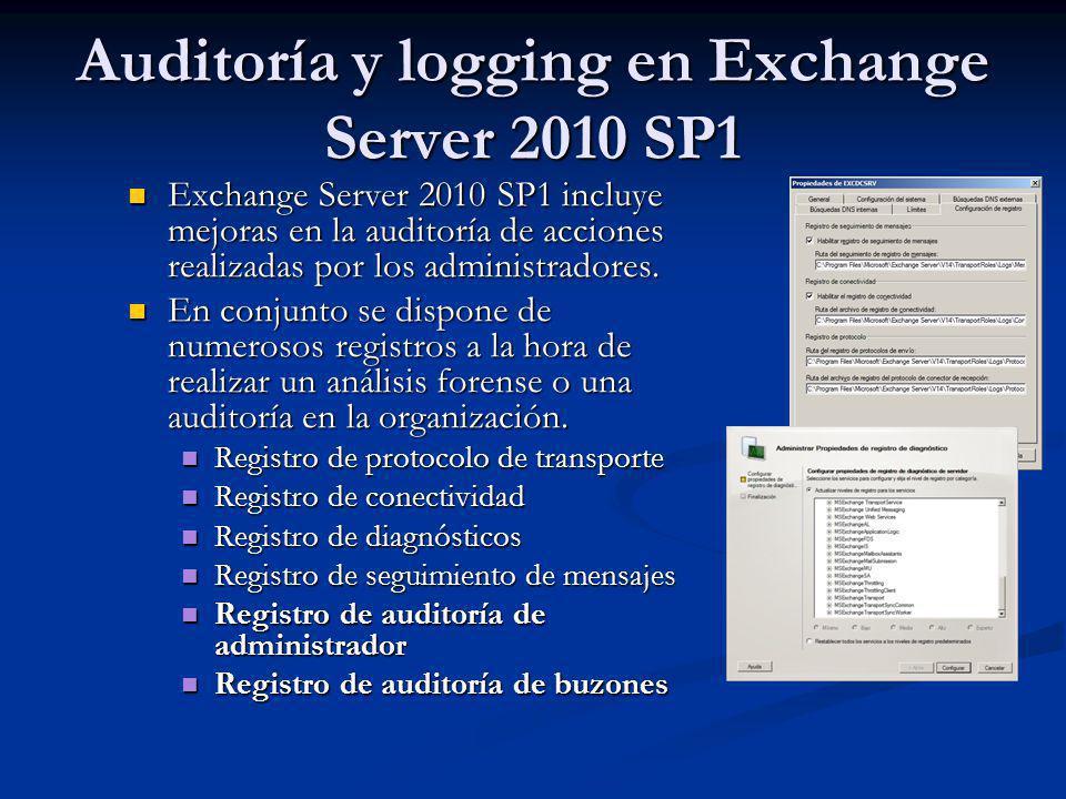 Auditoría y logging en Exchange Server 2010 SP1 Exchange Server 2010 SP1 incluye mejoras en la auditoría de acciones realizadas por los administradore
