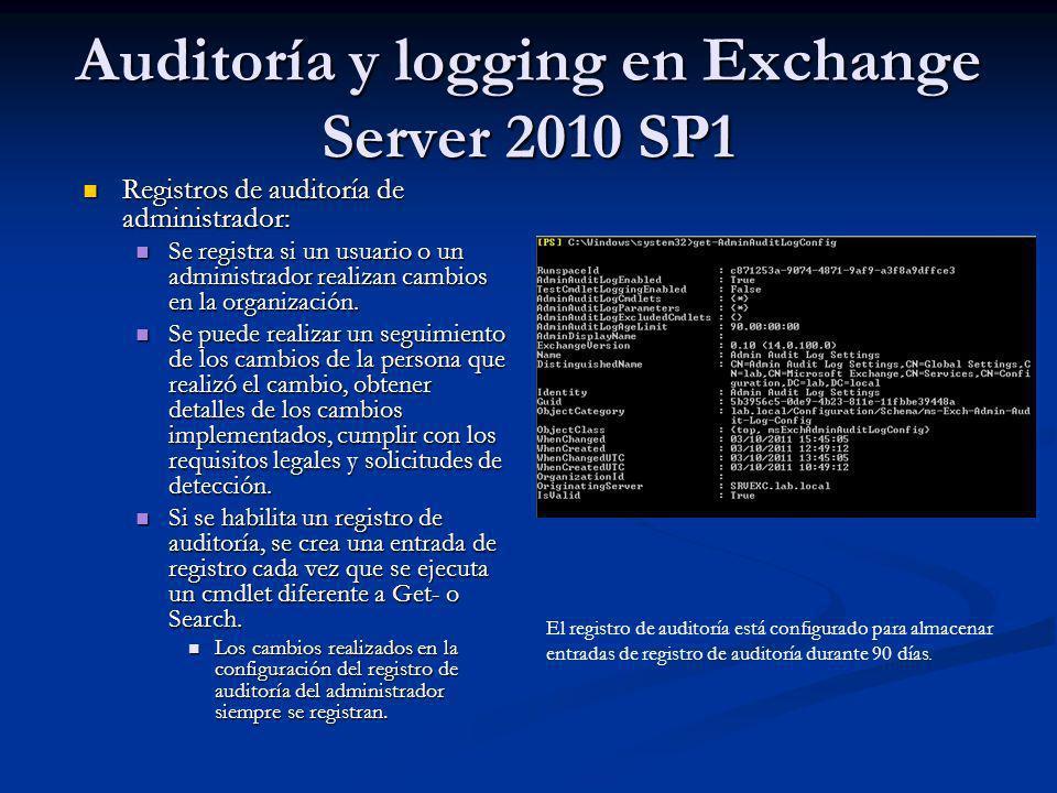 Auditoría y logging en Exchange Server 2010 SP1 Registros de auditoría de administrador: Registros de auditoría de administrador: Se registra si un us