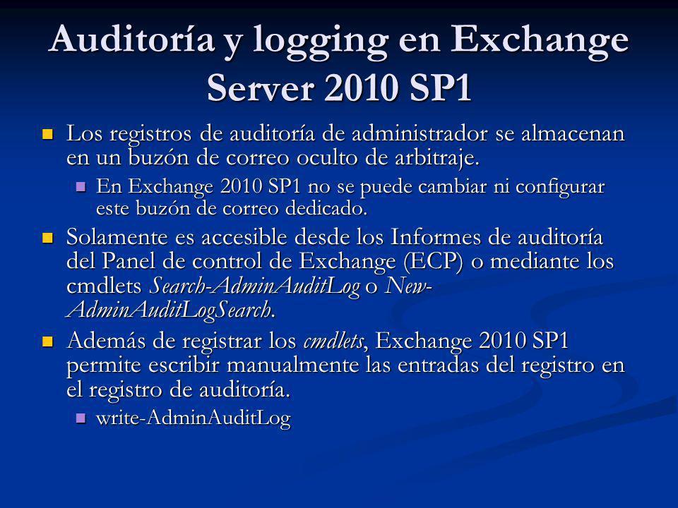 Auditoría y logging en Exchange Server 2010 SP1 Los registros de auditoría de administrador se almacenan en un buzón de correo oculto de arbitraje. Lo