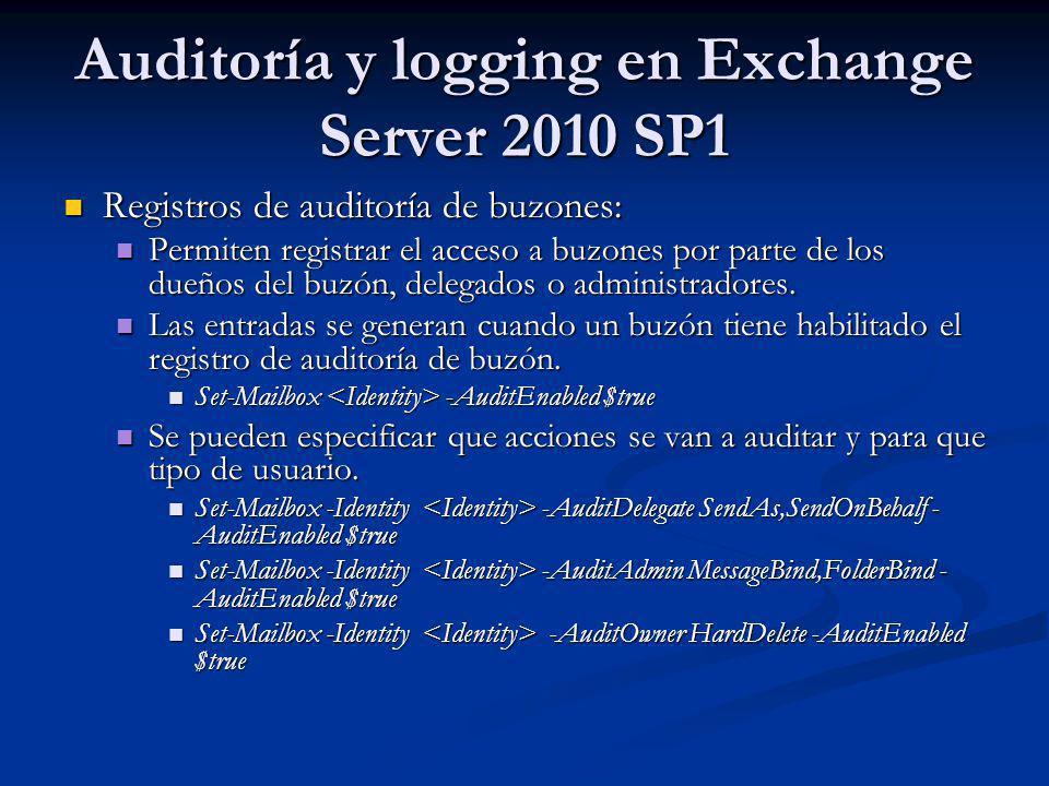 Auditoría y logging en Exchange Server 2010 SP1 Registros de auditoría de buzones: Registros de auditoría de buzones: Permiten registrar el acceso a b
