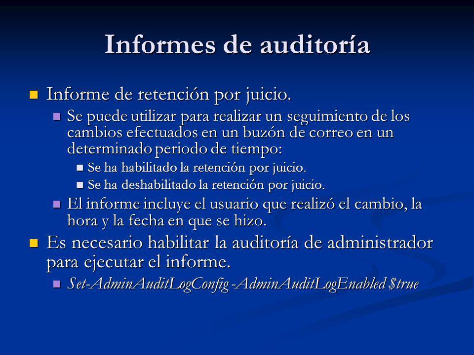 Informes de auditoría Informe de retención por juicio. Informe de retención por juicio. Se puede utilizar para realizar un seguimiento de los cambios