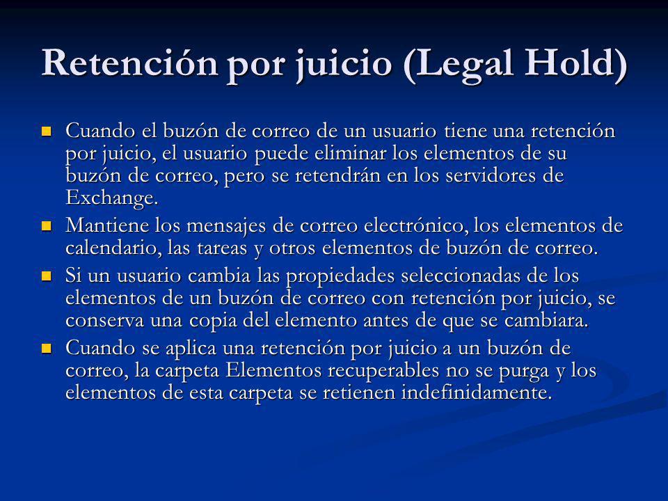 Retención por juicio (Legal Hold) Cuando el buzón de correo de un usuario tiene una retención por juicio, el usuario puede eliminar los elementos de s