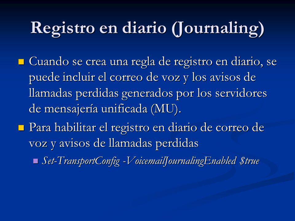 Registro en diario (Journaling) Cuando se crea una regla de registro en diario, se puede incluir el correo de voz y los avisos de llamadas perdidas ge