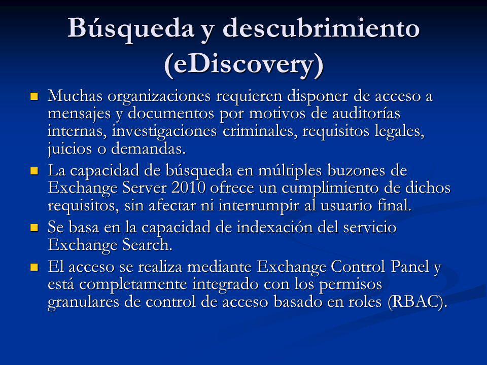 Búsqueda y descubrimiento (eDiscovery) Muchas organizaciones requieren disponer de acceso a mensajes y documentos por motivos de auditorías internas,