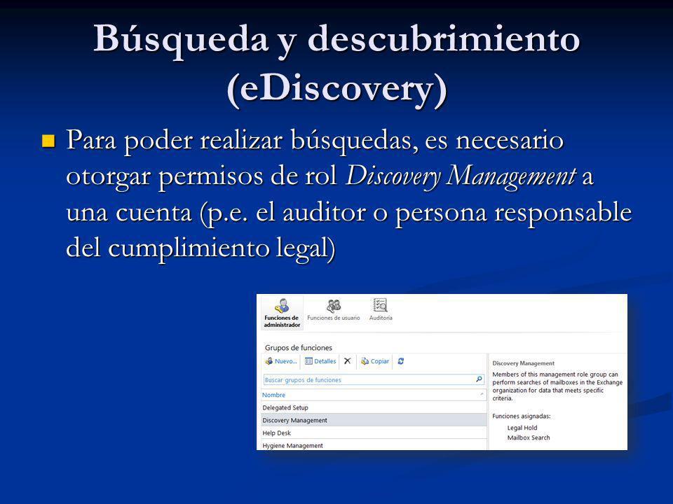 Búsqueda y descubrimiento (eDiscovery) Para poder realizar búsquedas, es necesario otorgar permisos de rol Discovery Management a una cuenta (p.e. el