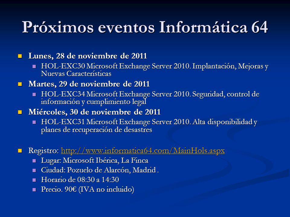 Próximos eventos Informática 64 Lunes, 28 de noviembre de 2011 Lunes, 28 de noviembre de 2011 HOL-EXC30 Microsoft Exchange Server 2010. Implantación,
