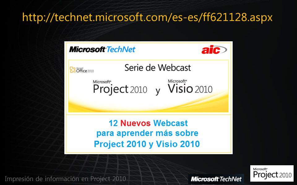 http://technet.microsoft.com/es-es/ff621128.aspx Impresión de información en Project 2010